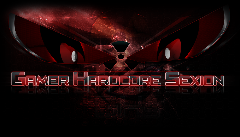 → Gamer's Hardcore Sexion ←  Index du Forum